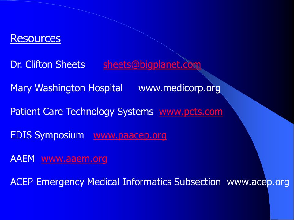 Resources Dr. Clifton Sheets sheets@bigplanet.comsheets@bigplanet.com Mary Washington Hospital www.medicorp.org Patient Care Technology Systems www.pc