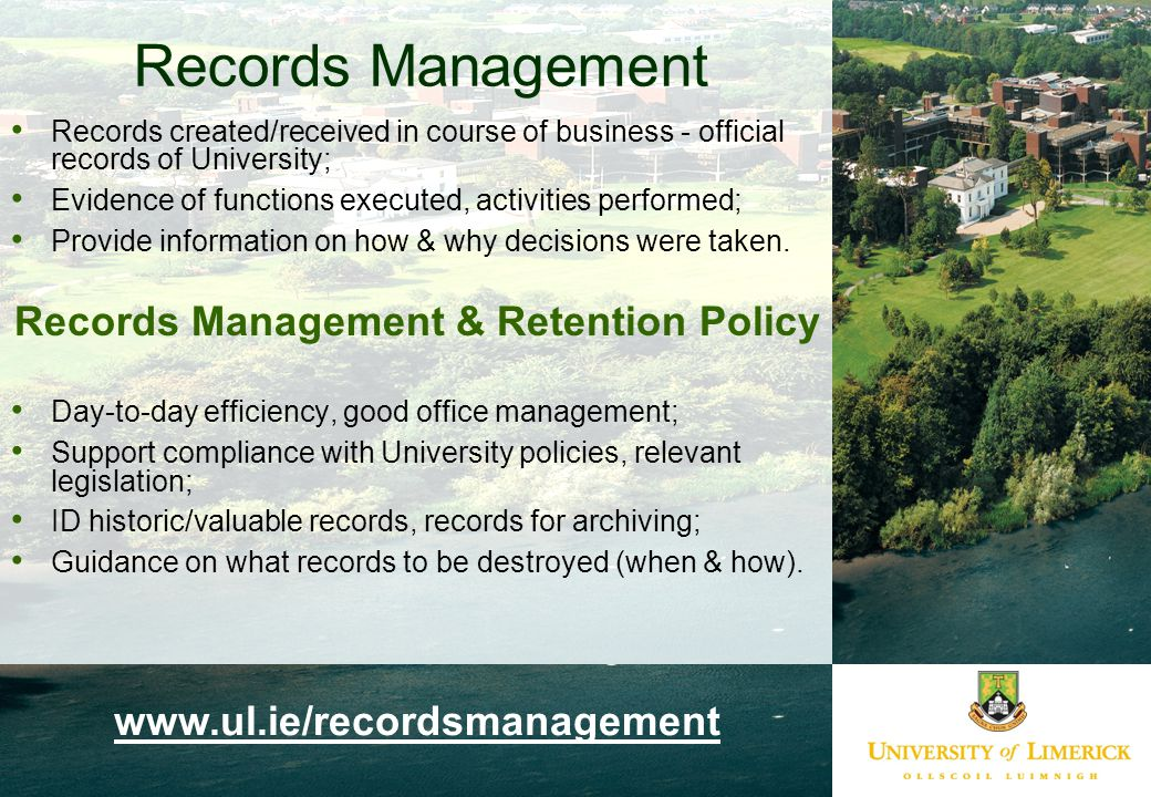 Records Management Records created/received in course of business - official records of University; Evidence of functions executed, activities performed; Provide information on how & why decisions were taken.