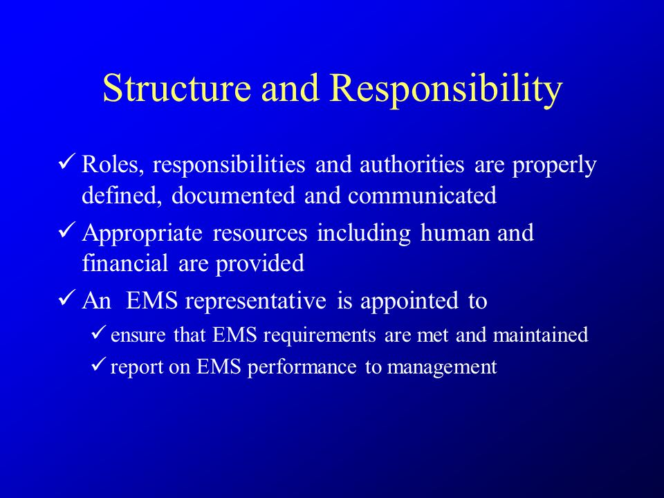 Structure and Responsibility Roles, responsibilities and authorities are properly defined, documented and communicated Appropriate resources including