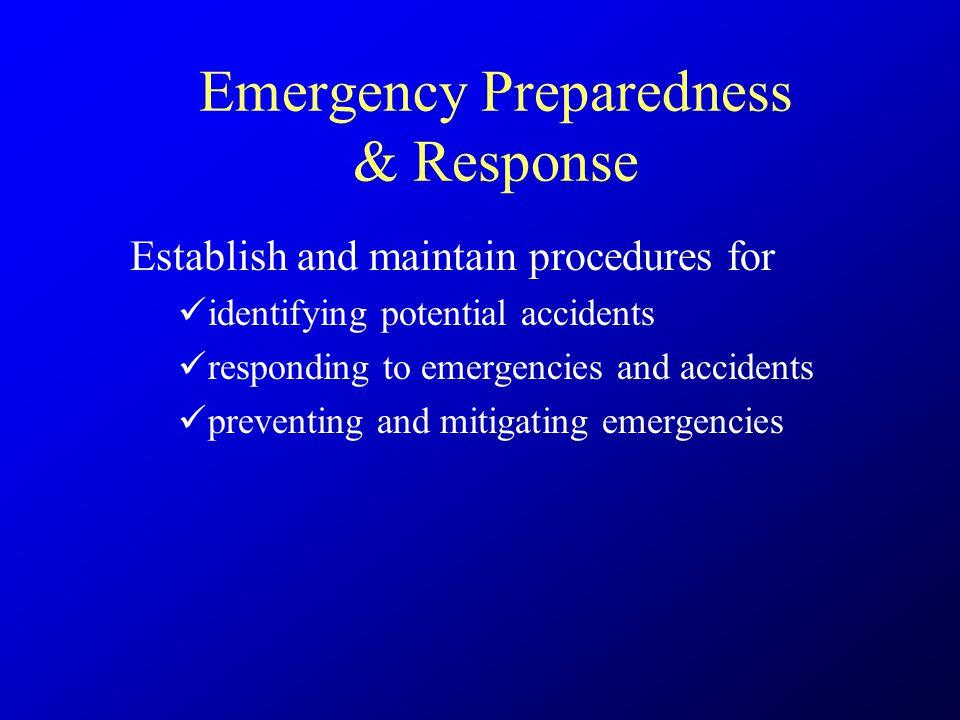 Emergency Preparedness & Response Establish and maintain procedures for identifying potential accidents responding to emergencies and accidents preven