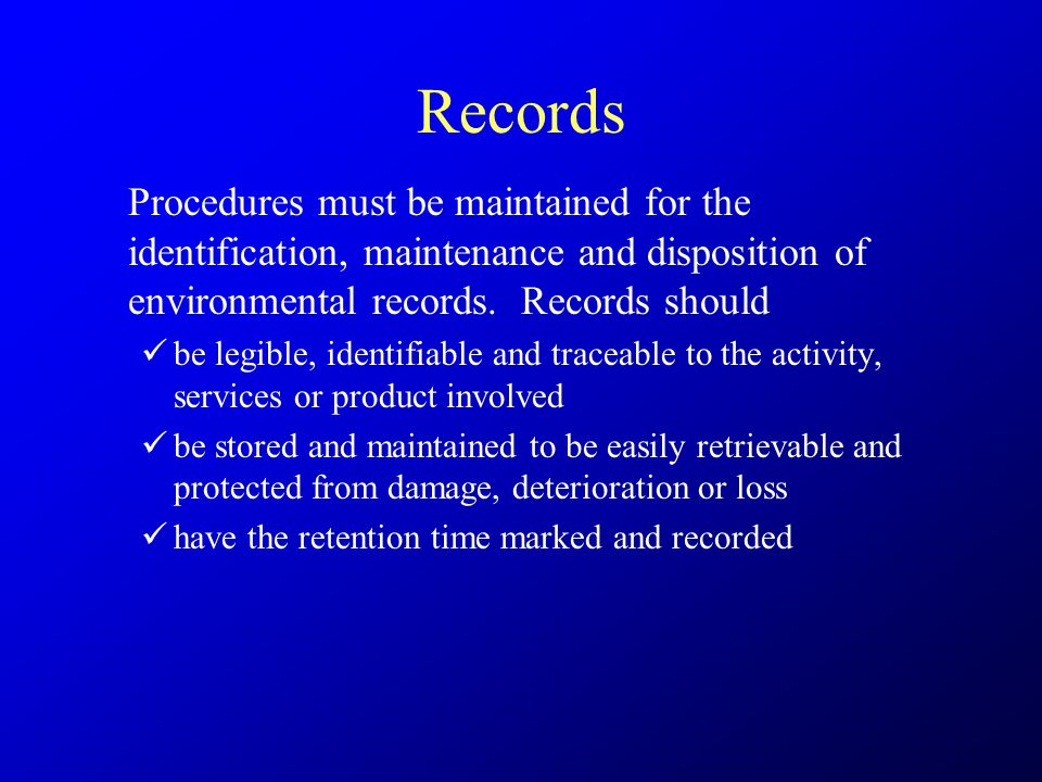 Records Procedures must be maintained for the identification, maintenance and disposition of environmental records.