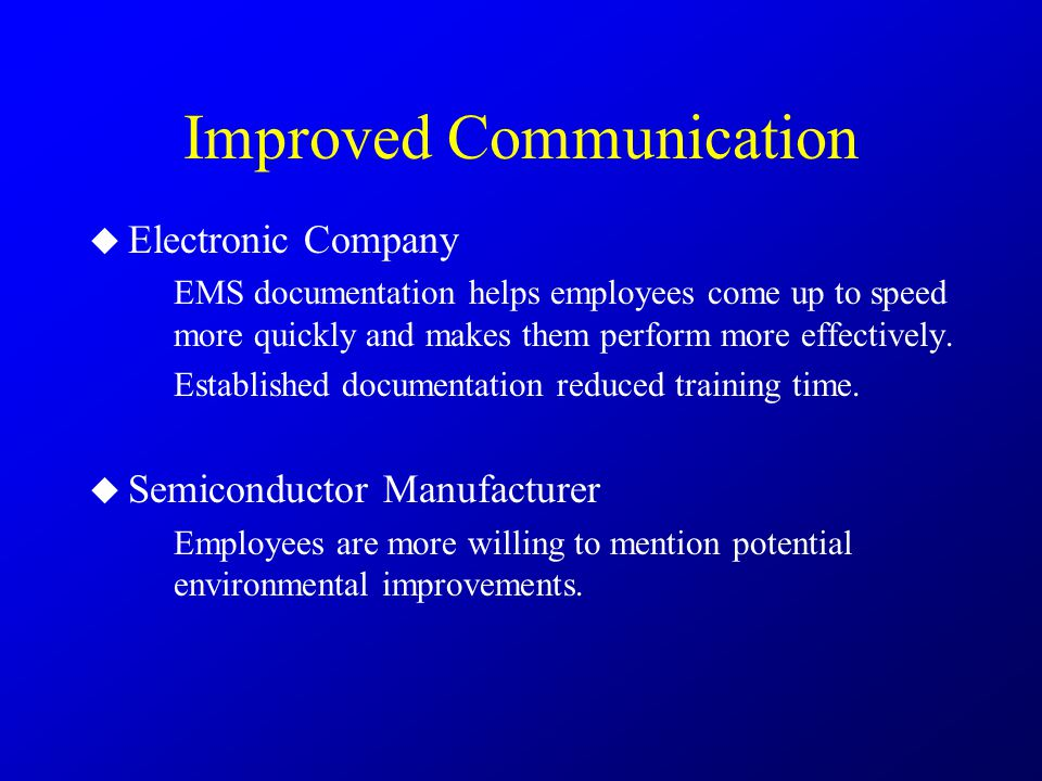 Improved Communication  Electronic Company EMS documentation helps employees come up to speed more quickly and makes them perform more effectively. E