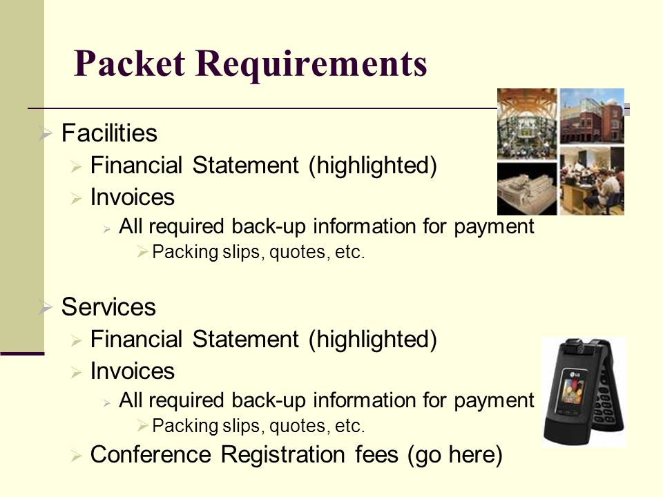 Packet Requirements  Facilities  Financial Statement (highlighted)  Invoices  All required back-up information for payment  Packing slips, quotes, etc.