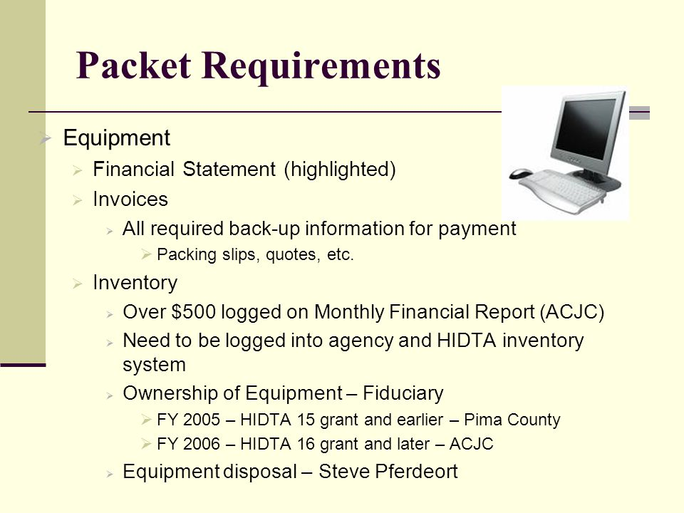 Packet Requirements  Equipment  Financial Statement (highlighted)  Invoices  All required back-up information for payment  Packing slips, quotes, etc.