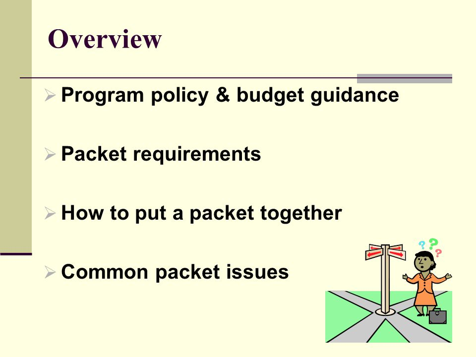 Overview  Program policy & budget guidance  Packet requirements  How to put a packet together  Common packet issues
