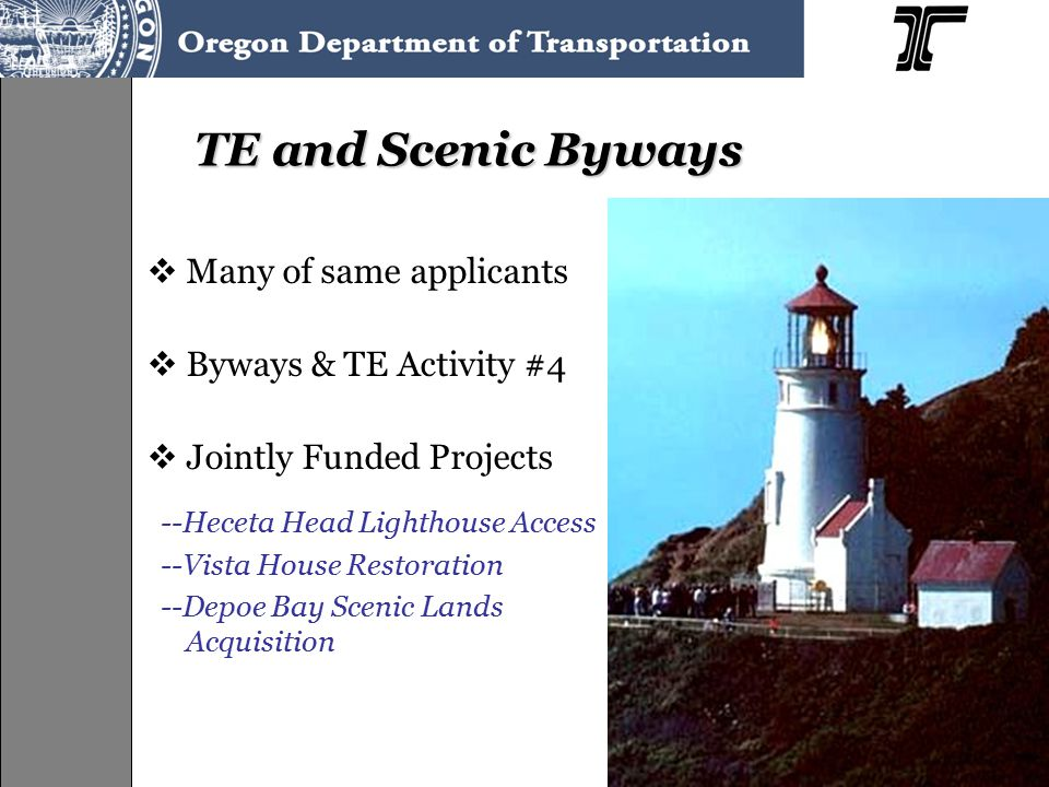 TE and Scenic Byways  Many of same applicants  Byways & TE Activity #4  Jointly Funded Projects --Heceta Head Lighthouse Access --Vista House Resto