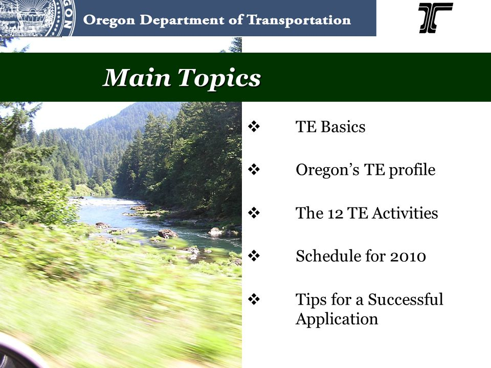  TE Basics  Oregon's TE profile  The 12 TE Activities  Schedule for 2010  Tips for a Successful Application Main Topics