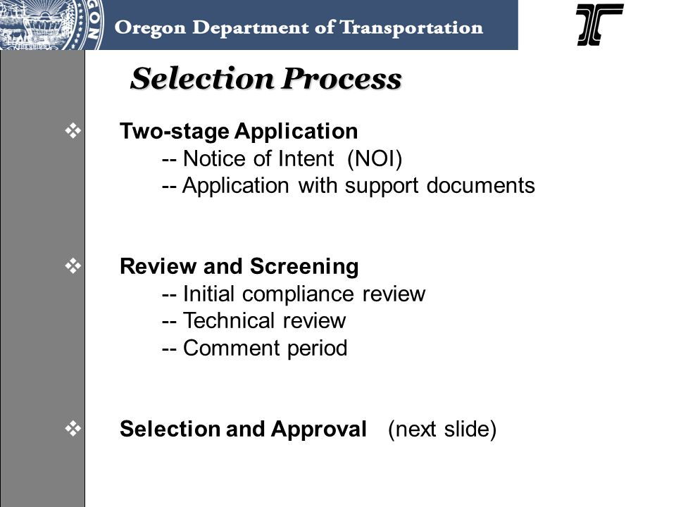 Selection Process  Two-stage Application -- Notice of Intent (NOI) -- Application with support documents  Review and Screening -- Initial compliance review -- Technical review -- Comment period  Selection and Approval (next slide)