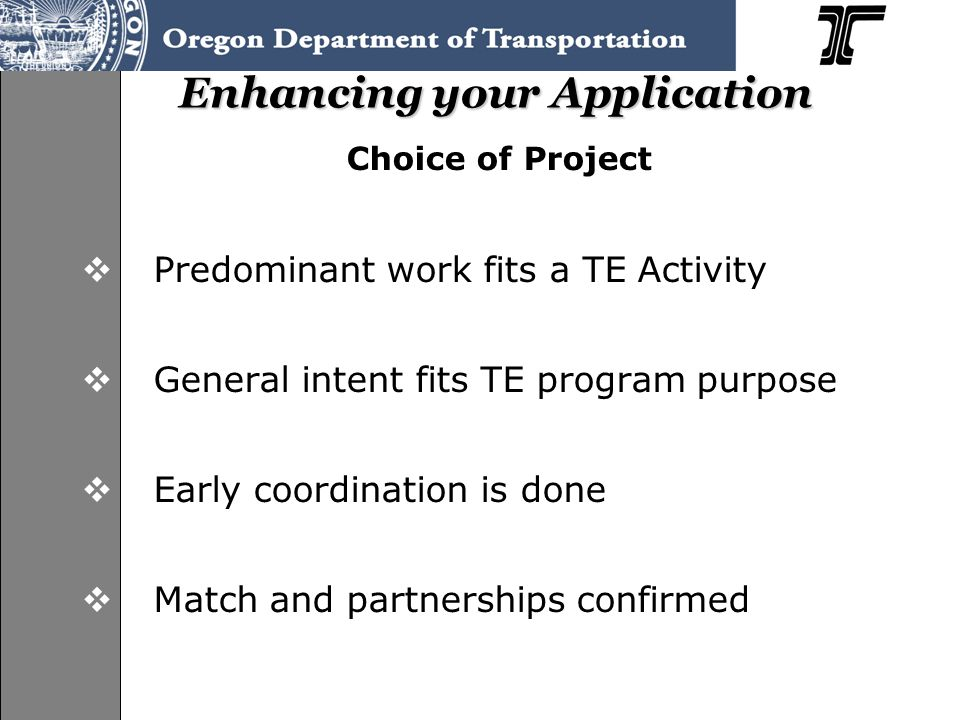 Choice of Project  Predominant work fits a TE Activity  General intent fits TE program purpose  Early coordination is done  Match and partnerships