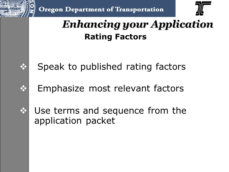 Enhancing your Application Rating Factors  Speak to published rating factors  Emphasize most relevant factors  Use terms and sequence from the appl