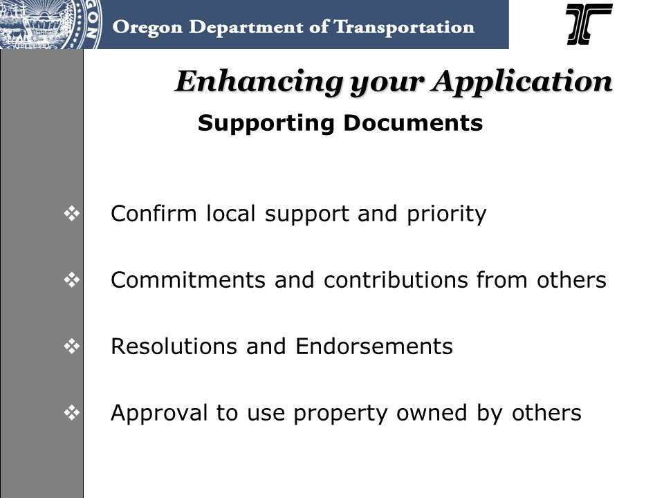 Enhancing your Application Supporting Documents  Confirm local support and priority  Commitments and contributions from others  Resolutions and Endorsements  Approval to use property owned by others