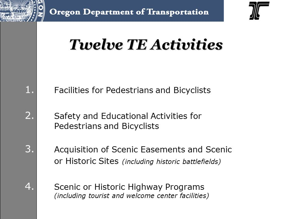 TE and Bicycle-Pedestrian Program  Coordinate on project selection, program policy, technical review  Many of the same applicants & projects  Jointly funded projects --Powell Blvd Bike-Ped Bridge --Waldport Sidewalk / Streetscape --Rogue River Greenway Trail, Hwy 140 Tunnel