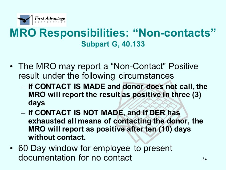 """34 The MRO may report a """"Non-Contact"""" Positive result under the following circumstances –If CONTACT IS MADE and donor does not call, the MRO will repo"""