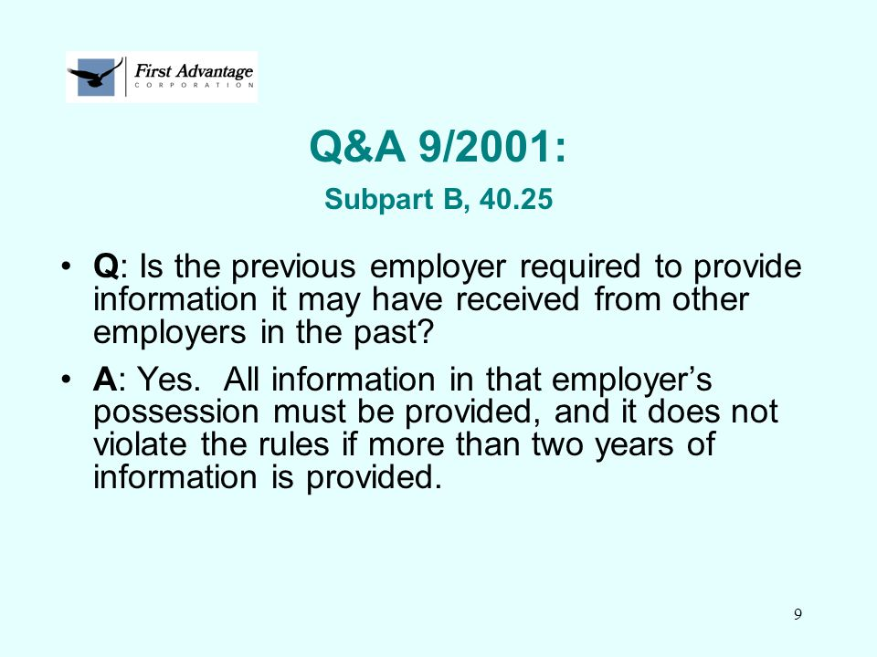 9 Q&A 9/2001: Subpart B, 40.25 Q: Is the previous employer required to provide information it may have received from other employers in the past? A: Y