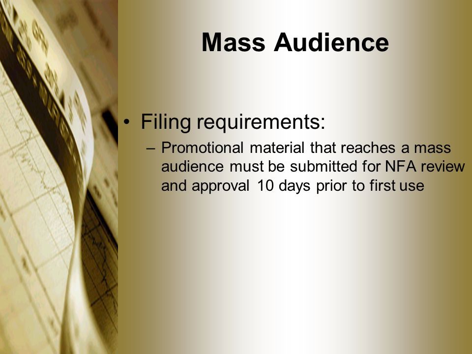 Mass Audience Filing requirements: –Promotional material that reaches a mass audience must be submitted for NFA review and approval 10 days prior to f