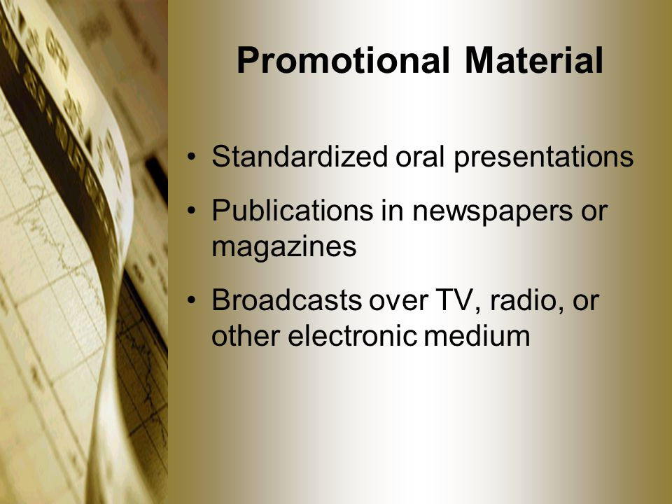 Promotional Material Standardized oral presentations Publications in newspapers or magazines Broadcasts over TV, radio, or other electronic medium