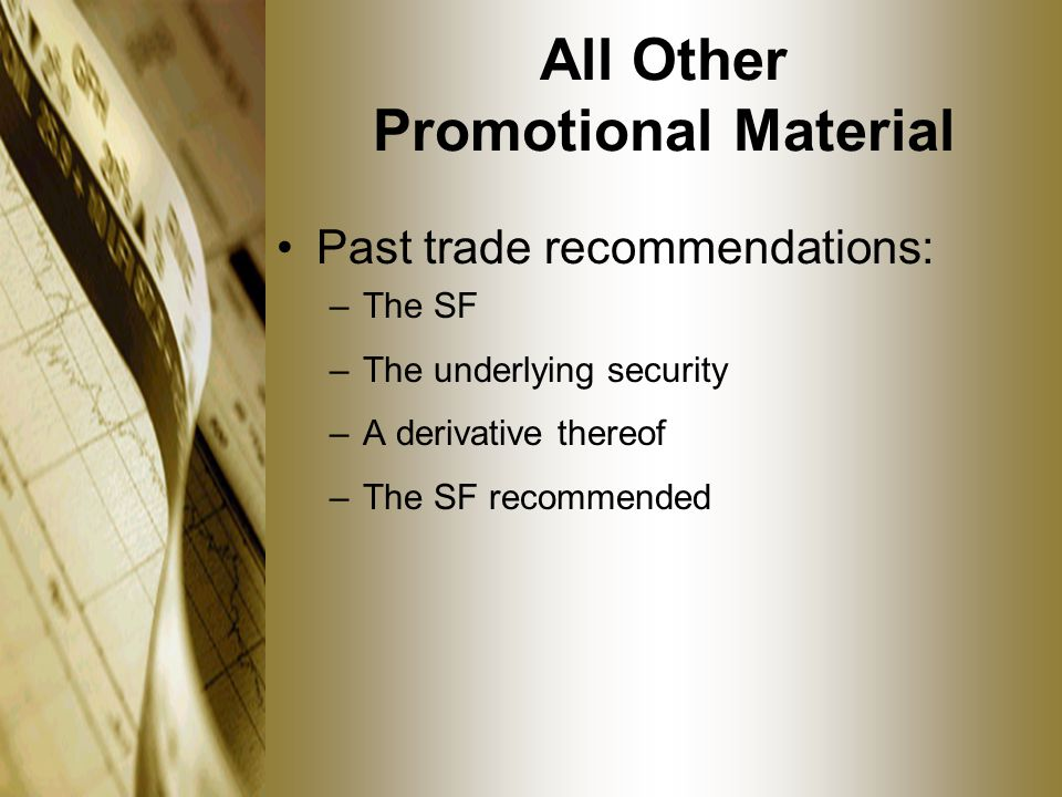 All Other Promotional Material Past trade recommendations: –The SF –The underlying security –A derivative thereof –The SF recommended