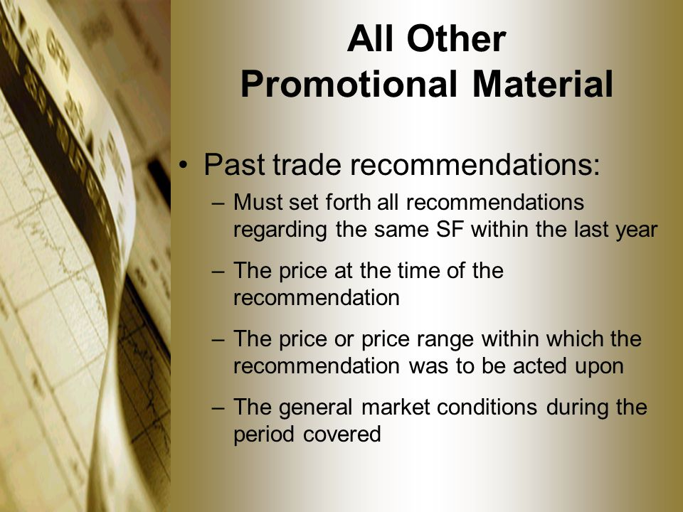 All Other Promotional Material Past trade recommendations: –Must set forth all recommendations regarding the same SF within the last year –The price a