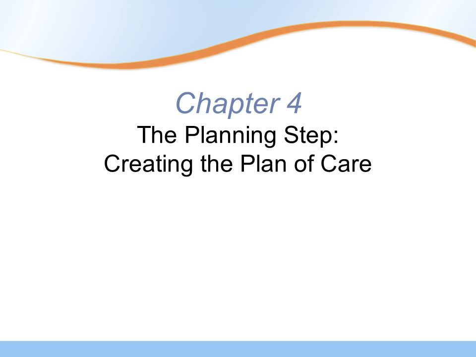 Chapter 4 The Planning Step: Creating the Plan of Care
