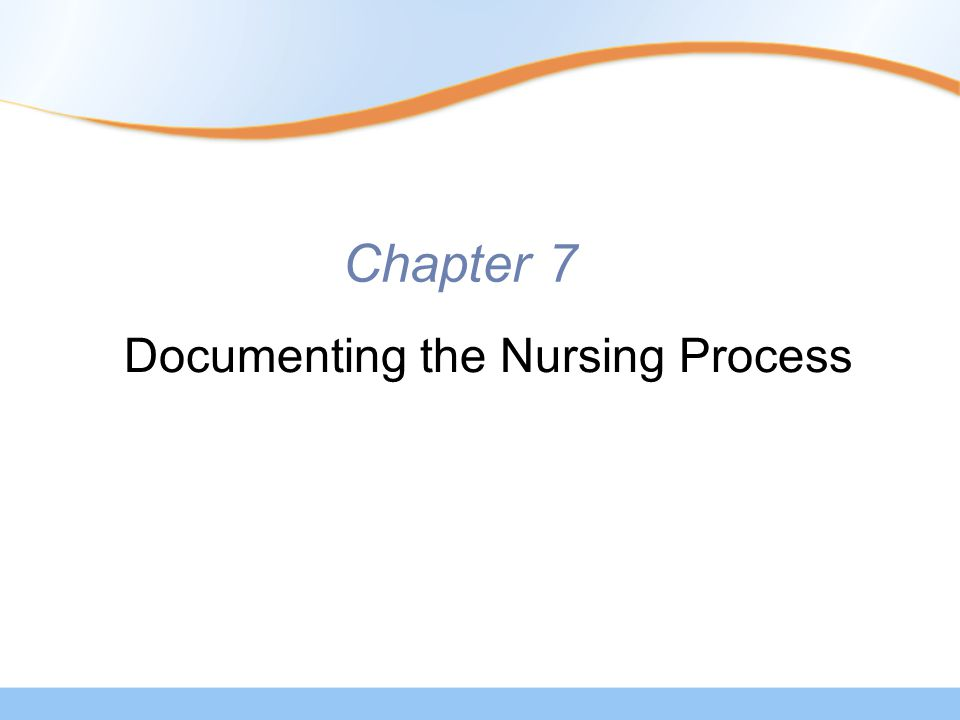 Chapter 7 Documenting the Nursing Process