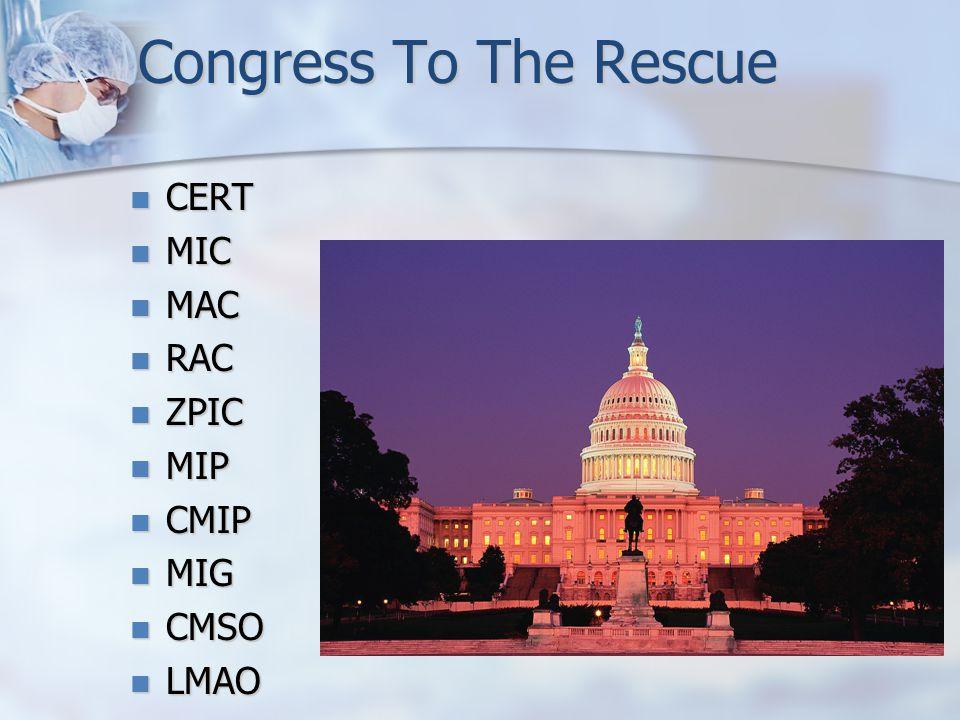 Congress To The Rescue CERT MIC MAC RAC ZPIC MIP CMIP MIG CMSO LMAO