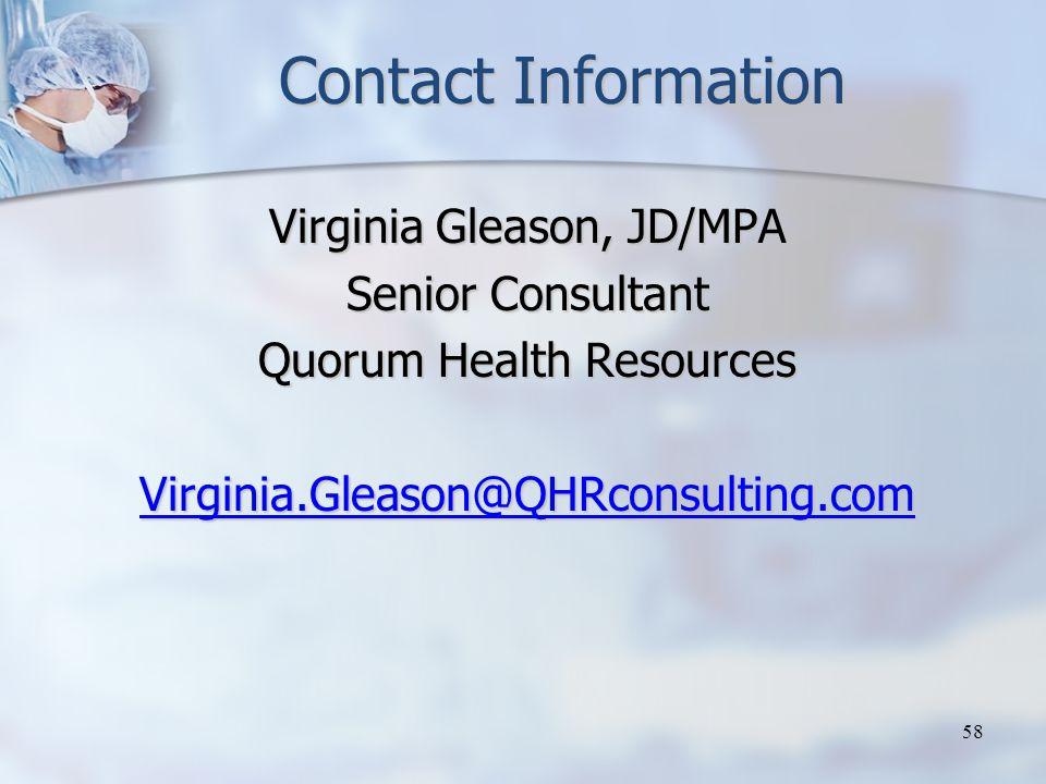Contact Information Virginia Gleason, JD/MPA Senior Consultant Quorum Health Resources Virginia.Gleason@QHRconsulting.com 58