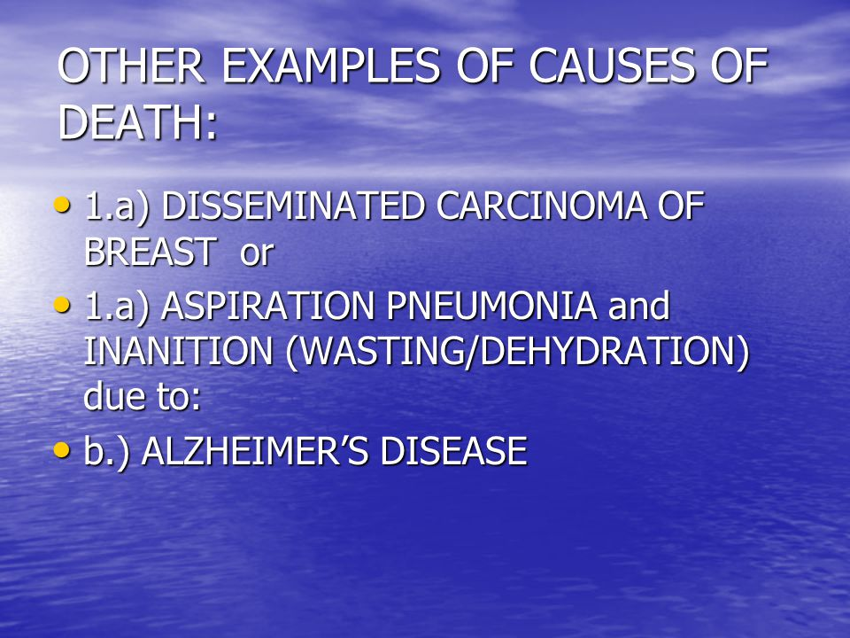 OTHER EXAMPLES OF CAUSES OF DEATH: 1.a) DISSEMINATED CARCINOMA OF BREAST or 1.a) DISSEMINATED CARCINOMA OF BREAST or 1.a) ASPIRATION PNEUMONIA and INA