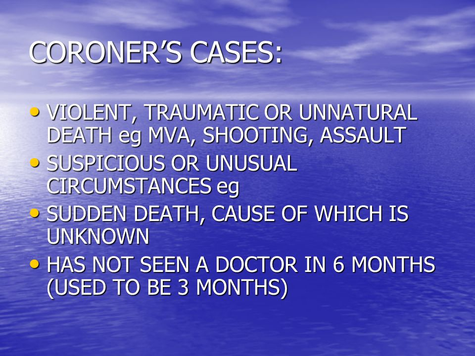 CORONER'S CASES: VIOLENT, TRAUMATIC OR UNNATURAL DEATH eg MVA, SHOOTING, ASSAULT VIOLENT, TRAUMATIC OR UNNATURAL DEATH eg MVA, SHOOTING, ASSAULT SUSPI