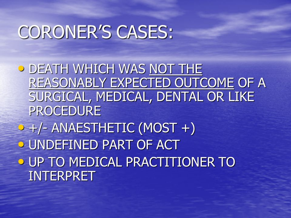 CORONER'S CASES: DEATH WHICH WAS NOT THE REASONABLY EXPECTED OUTCOME OF A SURGICAL, MEDICAL, DENTAL OR LIKE PROCEDURE DEATH WHICH WAS NOT THE REASONAB