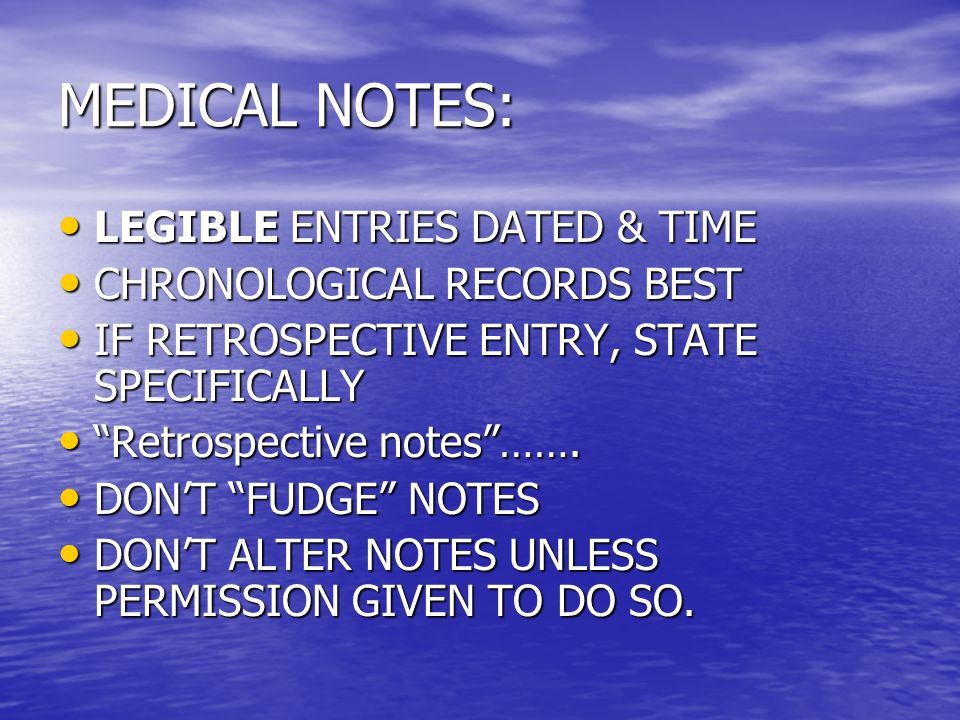 MEDICAL NOTES: LEGIBLE ENTRIES DATED & TIME LEGIBLE ENTRIES DATED & TIME CHRONOLOGICAL RECORDS BEST CHRONOLOGICAL RECORDS BEST IF RETROSPECTIVE ENTRY,