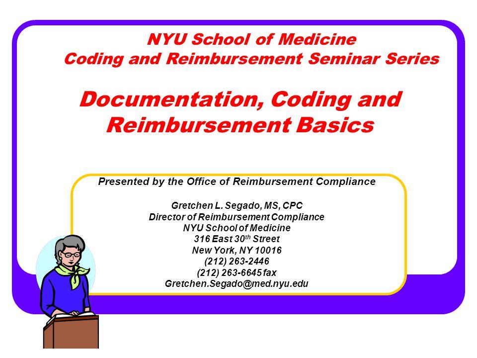 Documentation, Coding and Reimbursement Basics Presented by the Office of Reimbursement Compliance Gretchen L.