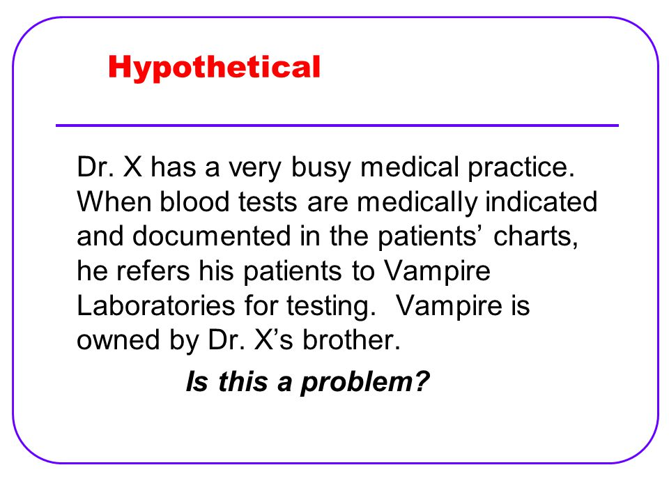 Hypothetical Dr. X has a very busy medical practice.