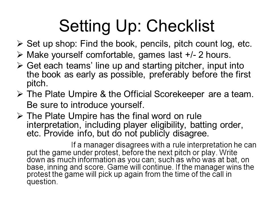 Setting Up: Checklist  Set up shop: Find the book, pencils, pitch count log, etc.