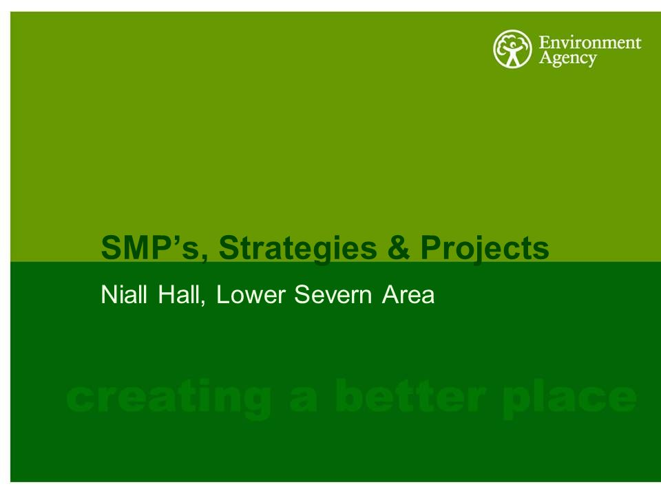 SMP's, Strategies & Projects Niall Hall, Lower Severn Area Title Slides Your audience needs to know who you are and what you are going to talk about.