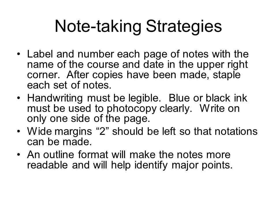 Note-taking Strategies Label and number each page of notes with the name of the course and date in the upper right corner. After copies have been made