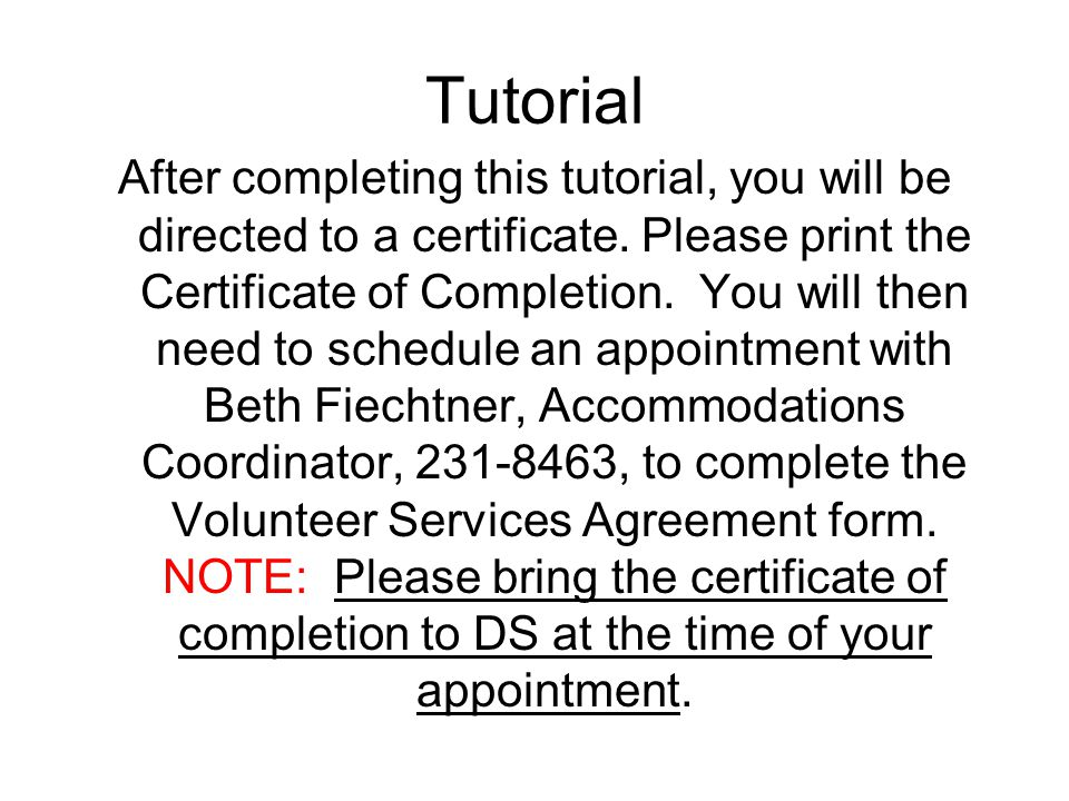 Tutorial After completing this tutorial, you will be directed to a certificate. Please print the Certificate of Completion. You will then need to sche
