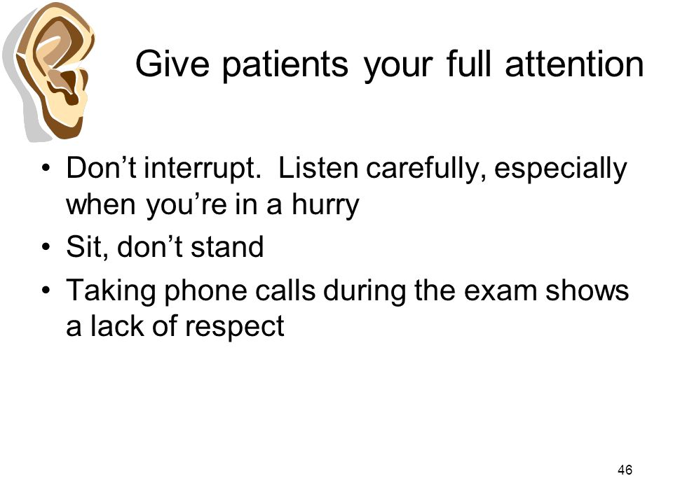 Give patients your full attention Don't interrupt.