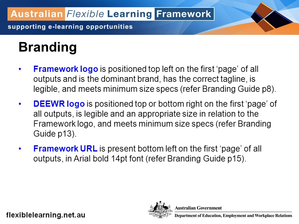 Branding Framework logo is positioned top left on the first 'page' of all outputs and is the dominant brand, has the correct tagline, is legible, and
