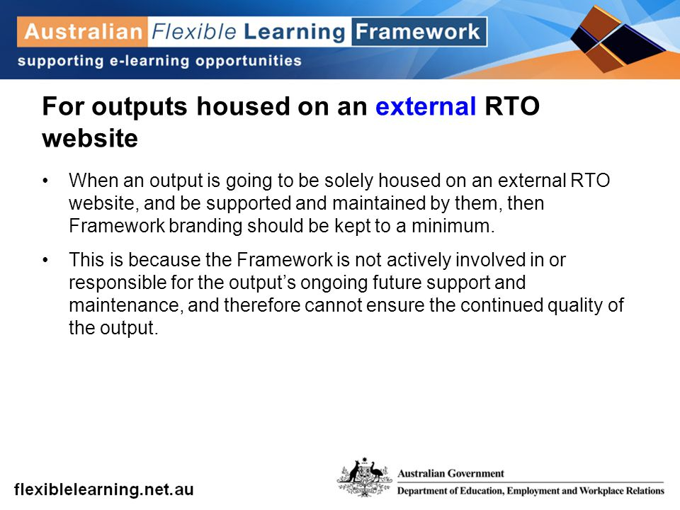 For outputs housed on an external RTO website When an output is going to be solely housed on an external RTO website, and be supported and maintained
