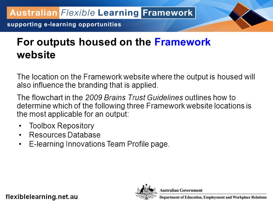 For outputs housed on the Framework website The location on the Framework website where the output is housed will also influence the branding that is