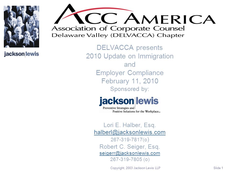 Copyright, 2003 Jackson Lewis LLP Slide 1 DELVACCA presents 2010 Update on Immigration and Employer Compliance February 11, 2010 Sponsored by: Lori E.