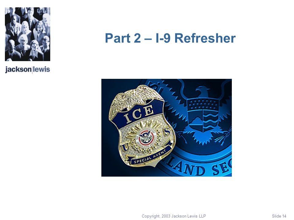Copyright, 2003 Jackson Lewis LLP Slide 14 Part 2 – I-9 Refresher