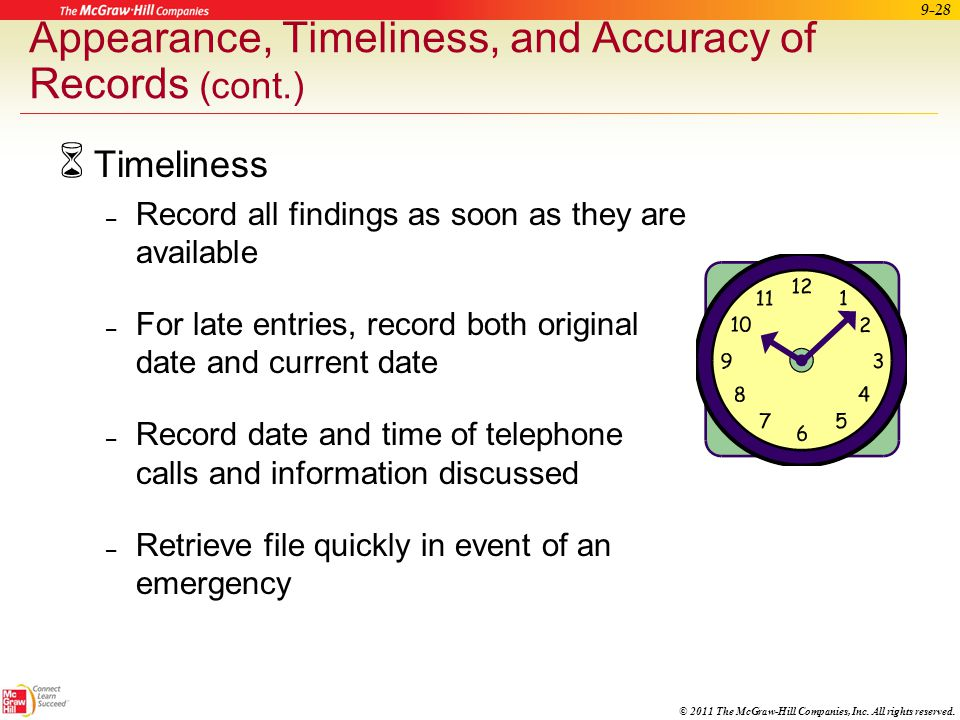 © 2011 The McGraw-Hill Companies, Inc. All rights reserved. 9-27 Appearance, Timeliness, and Accuracy of Records  Neatness and legibility – Use a goo