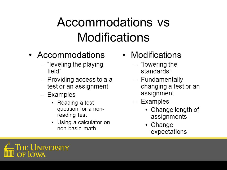 "Accommodations vs Modifications Accommodations –""leveling the playing field"" –Providing access to a a test or an assignment –Examples Reading a test q"
