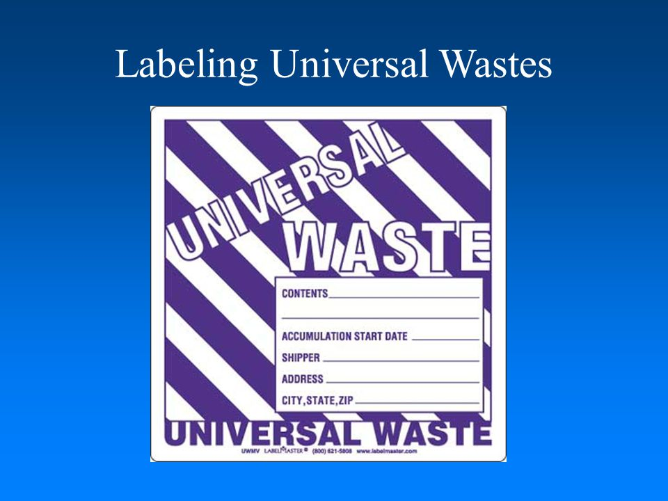 Labeling / Marking Universal Wastes must be labeled / marked either by container or individually Simplest way to comply is using a piece of paper taped to a container.