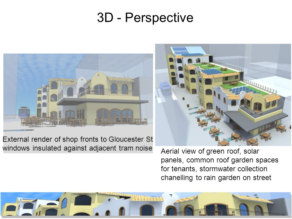 3D - Perspective External render of shop fronts to Gloucester St windows insulated against adjacent tram noise Aerial view of green roof, solar panels