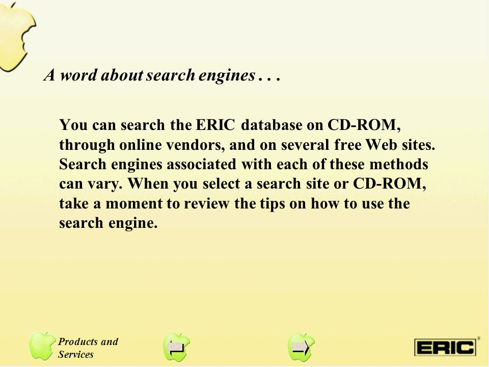 A word about search engines... You can search the ERIC database on CD-ROM, through online vendors, and on several free Web sites. Search engines assoc