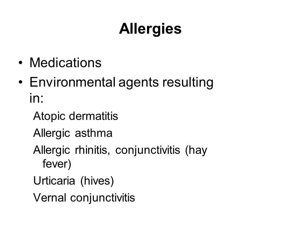Allergies Medications Environmental agents resulting in: Atopic dermatitis Allergic asthma Allergic rhinitis, conjunctivitis (hay fever) Urticaria (hi