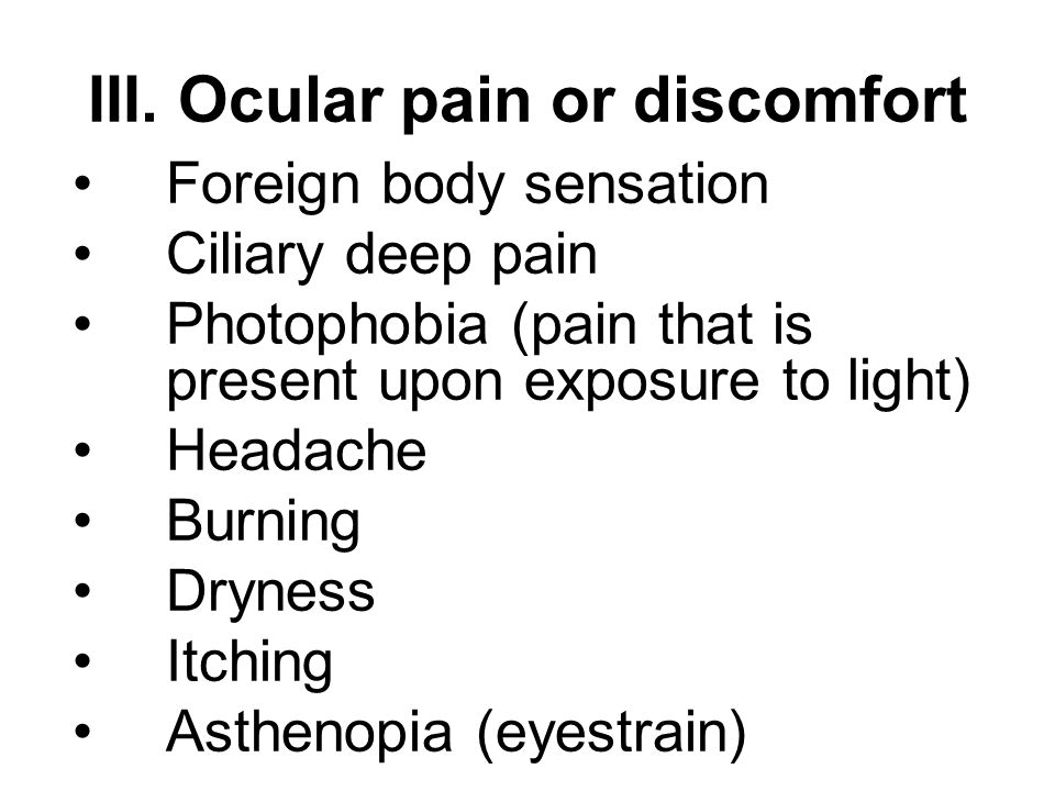 Foreign body sensation Ciliary deep pain Photophobia (pain that is present upon exposure to light) Headache Burning Dryness Itching Asthenopia (eyestr