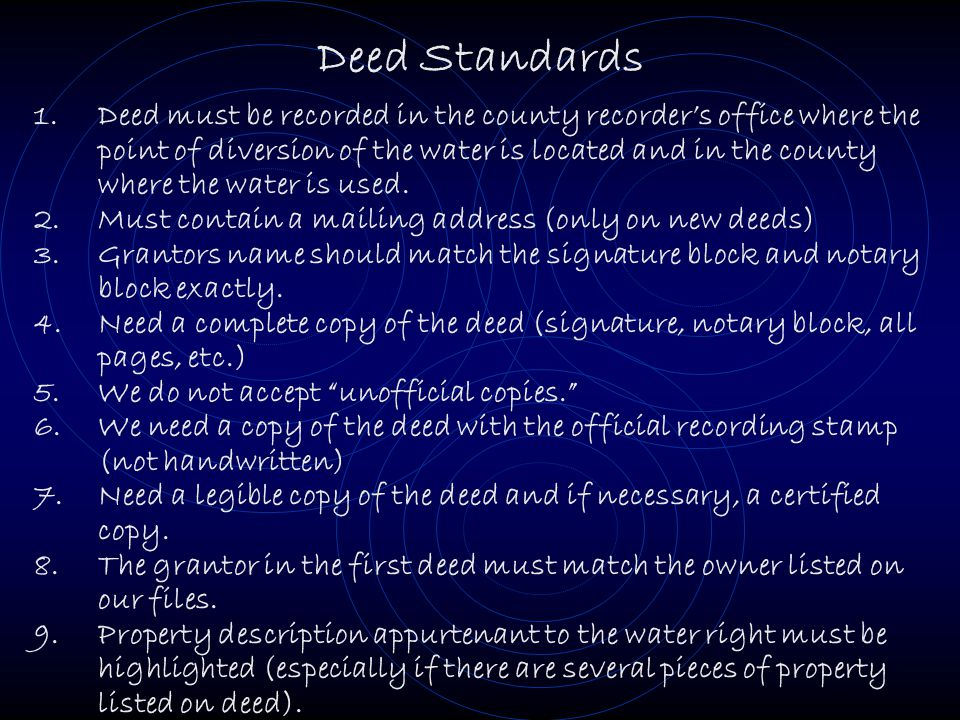 Deed Standards 1.Deed must be recorded in the county recorder's office where the point of diversion of the water is located and in the county where the water is used.